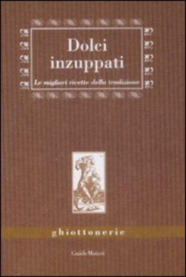 Dolci inzuppati. Le migliori ricette della tradizione - Benedetta Marazzi | Jonathanterrington.com