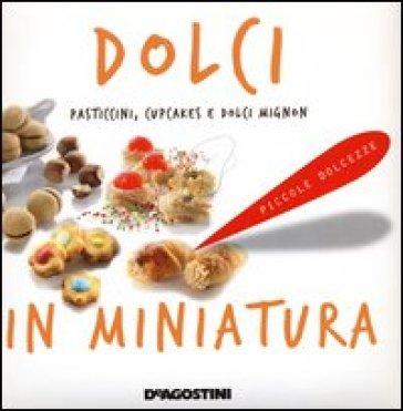 Dolci in miniatura. Pasticcini, cupcakes e dolci mignon -  pdf epub