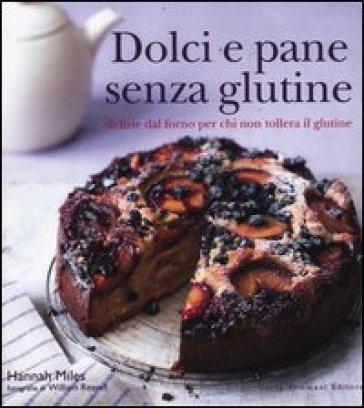 Dolci e pane senza glutine. Delizie dal forno per chi non tollera il glutine - Hannah Miles |