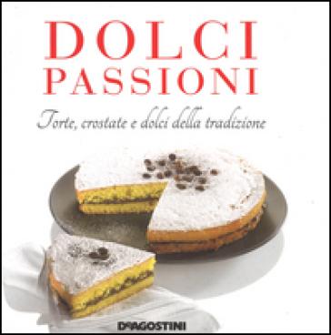 Dolci passioni. Torte, crostate e dolci della tradizione - Enza Bettelli | Rochesterscifianimecon.com