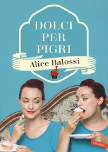 Dolci per pigri - Alice Balossi  