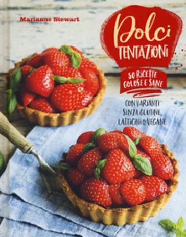 Dolci tentazioni. Con varianti senza glutine, latticini o vegane - Marianne Stewart pdf epub