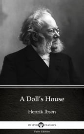 A Doll s House by Henrik Ibsen - Delphi Classics (Illustrated)