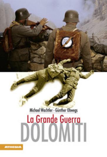 Dolomiti. La grande guerra - Michael Wachtler |
