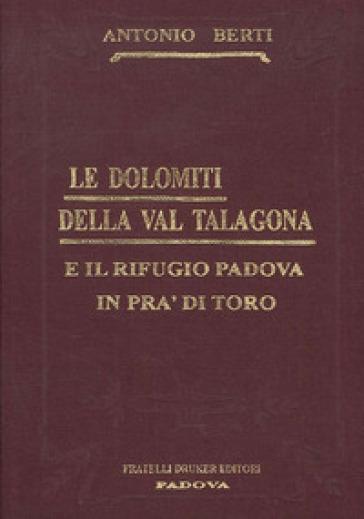 Le Dolomiti della Val Talagona e il rifugio Padova in Val di Toro (rist. anast.) - Antonio Berti | Rochesterscifianimecon.com