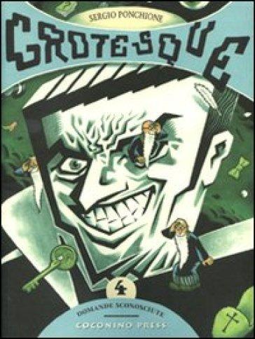 Domande sconosciute. Grotesque. Vol. 4 - Sergio Ponchione | Rochesterscifianimecon.com