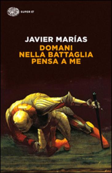 Domani nella battaglia pensa a me - Javier Marias |