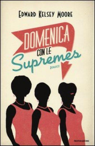 Domenica con le Supremes - Edward K. Moore  