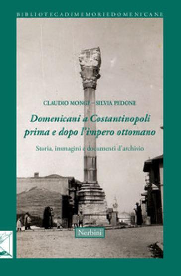 Domenicani a Costantinopoli prima e dopo l'impero Ottomano. Storie immagini e documenti d'archivio - C. Monge pdf epub