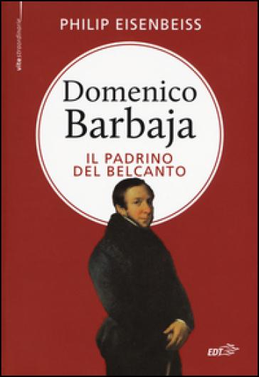 Domenico Barbaja. Il padrino del belcanto - Philip Eisenbeiss   Thecosgala.com
