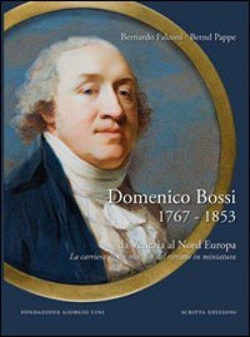 Domenico Bossi 1767-1853. Da Venezia al nord Europa. La carriera di un maestro del ritratto in miniatura. Ediz. multilingue - Bernardo Falconi | Ericsfund.org