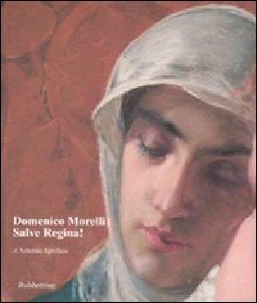 Domenico Morelli. Salve Regina! - Antonio Aprelino  