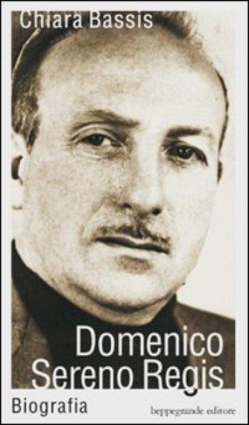 Domenico Sereno Regis. Biografia - Chiara Bassis |
