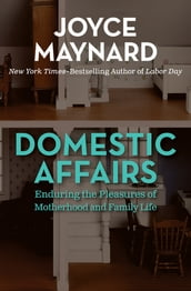 Domestic Affairs: Enduring the Pleasures of Motherhood and Family Life