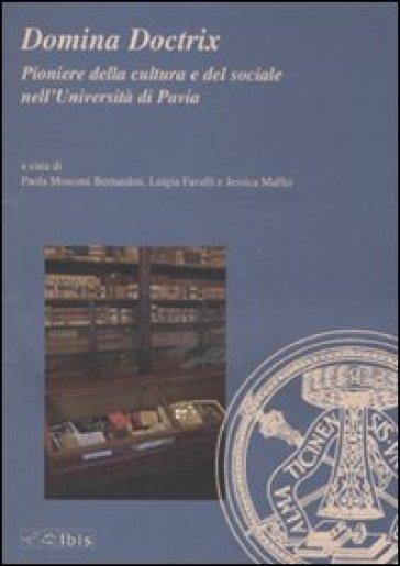 Domina Doctrix. Pioniere della cultura e del sociale nell'Università di Pavia - P. Mosconi Bernardini |