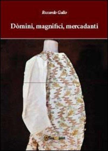 Dòmini, magnifici, mercadanti - Riccardo Gallo  