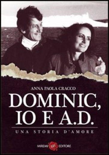 Dominic, io e A. D. - Anna P. Cracco |