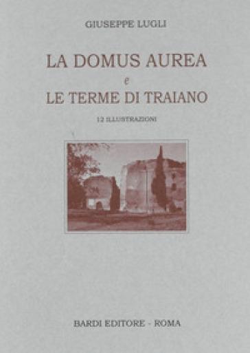 La Domus Aurea e Terme di Traiano - Giuseppe Lugli |