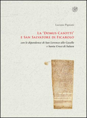 La «Domus Casotti» e San Salvatore di Ficarolo con le dipendenze di San Lorenzo alle Caselle e Santa Croce di Salara - Luciano Pigaiani |