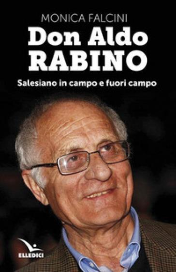 Don Aldo Rabino. Salesiano in campo e fuori campo - Monica Falcini   Rochesterscifianimecon.com