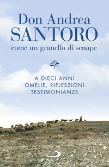 Don Andrea Santoro. Come un granello di senape. A dieci anni. Omelie, riflessioni, testimonianze - M. Santoro | Kritjur.org