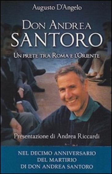 Don Andrea Santoro. Un prete tra Roma e l'Oriente - Augusto D'Angelo | Kritjur.org