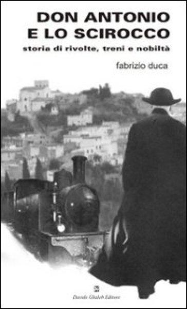 Don Antonio e lo scirocco. Storia di rivolte, treni e nobiltà - Fabrizio Duca pdf epub