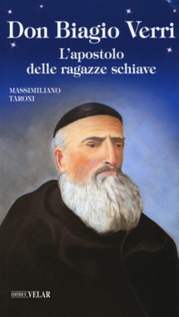Don Biagio Verri. L'apostolo delle ragazze schiave - Massimiliano Taroni |