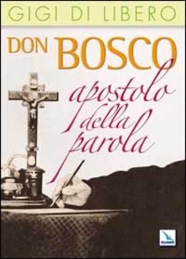 Don Bosco apostolo della parola - Gigi Di Libero  