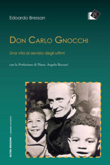 Don Carlo Gnocchi. Una vita al servizio degli ultimi - Edoardo Bressan pdf epub