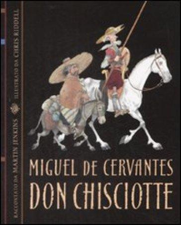 Don Chisciotte. Ediz. illustrata - Miguel de Cervantes Saavedra  
