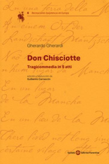 Don Chisciotte. Tragicommedia in 5 atti - Gherardo Gherardi  