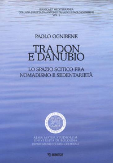 Tra Don e Danubio. Lo spazio scitico tra nomadismo e sedentarietà - Paolo Ognibene |