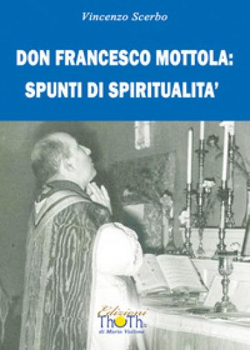 Don Francesco Mottola: spunti di spiritualità - Vincenzo Scerbo |