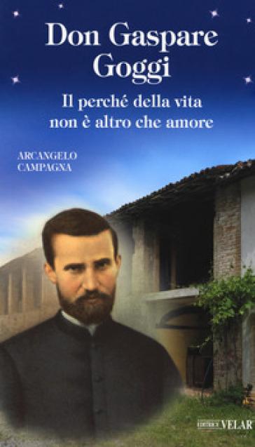 Don Gaspare Goggi. Il perché della vita non è altro che amore - Arcangelo Campagna | Kritjur.org