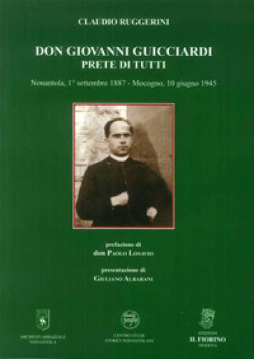 Don Giovanni Guicciardi. Prete di tutti. Nonantola, 1° settembre 1887-Mocogno, 10 giugno 1945 - Claudio Ruggerini |
