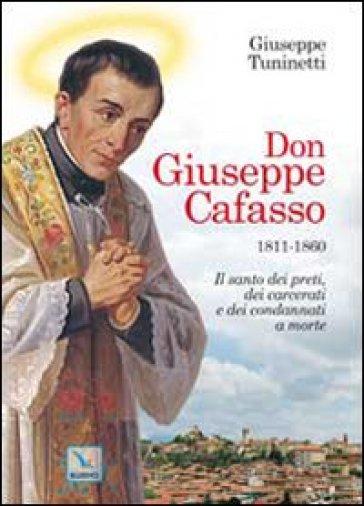 Don Giuseppe Cafasso (1811-1860). Il santo dei preti, dei carcerati e dei condannati a morte - Giuseppe Tuninetti |