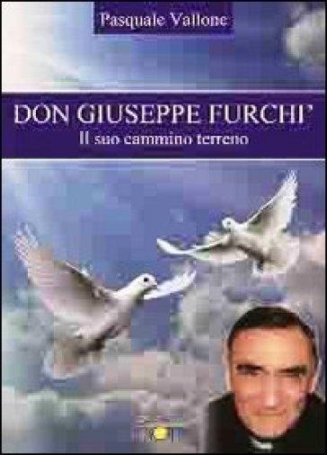 Don Giuseppe Furchì. Il suo cammino terreno - Pasquale Vallone  