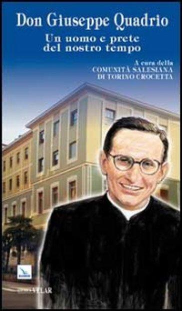 Don Giuseppe Quadrio. Un uomo e prete del nostro tempo - Comunità Salesiana di Torino Crocetta  