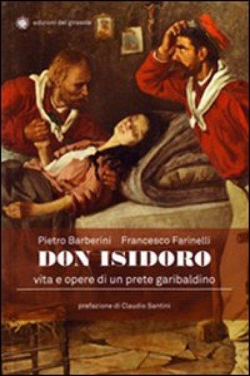 Don Isidoro. Vita e opere di un prete garibaldino - Pietro Barberini | Rochesterscifianimecon.com