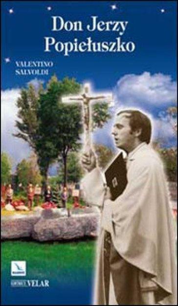 Don Jerzy Popieluszko. Passione per la verità - Valentino Salvoldi |