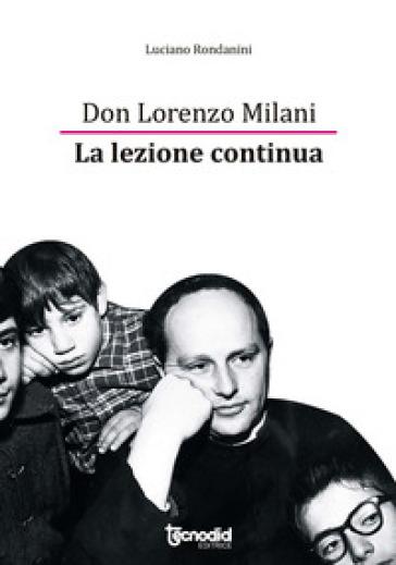 Don Lorenzo Milani. La lezione continua - Luciano Rondanini | Rochesterscifianimecon.com