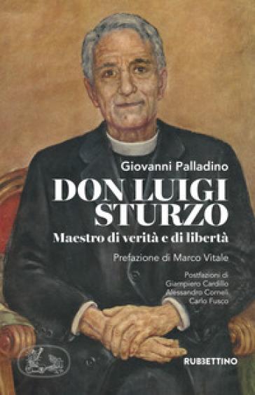Don Luigi Sturzo. Maestro di verità e di libertà - Giovanni Palladino | Rochesterscifianimecon.com