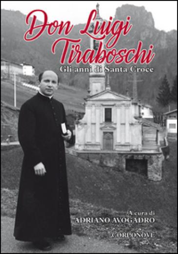 Don Luigi Tiraboschi. Gli anni di Santa Croce - A. Avogadro |