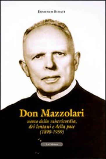 Don Mazzolari. Uomo della misericordia, dei lontani e della pace (1890-1959) - Domenico Budaci |