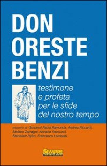 Don Oreste Benzi. Testimone e profeta per le sfide del nostro tempo - Giovanni Paolo Ramonda |