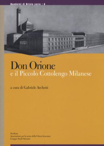 Don Orione e il piccolo cottolengo milanese - G. Archetti |