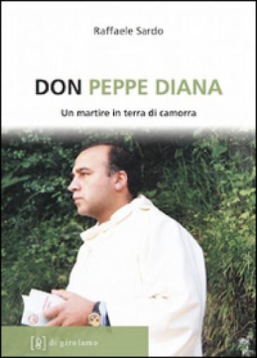 Don Peppe Diana. Un martire in terra di camorra