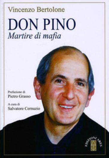 Don Pino. Martire di mafia - Vincenzo Bertolone |