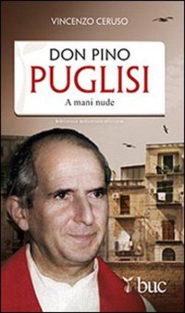 Don Pino Puglisi. A mani nude - Vincenzo Ceruso |